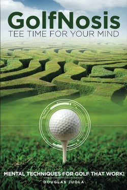 """GolfNosis - Tee Time For Your Mind"": Mental Techniques For Golf That Work!"""
