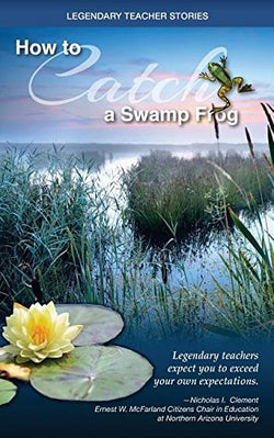 Legendary Teacher Stories: How to catch a swamp frog