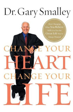 Change Your Heart, Change Your Life: How Changing What You Believe Will Give You the Great Life You've Always Wanted