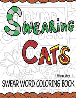 Swearing Cats: A Swear Word Coloring Book featuring hilarious cats : Sweary Coloring Books : Cat Coloring Books (Swearing Animals)