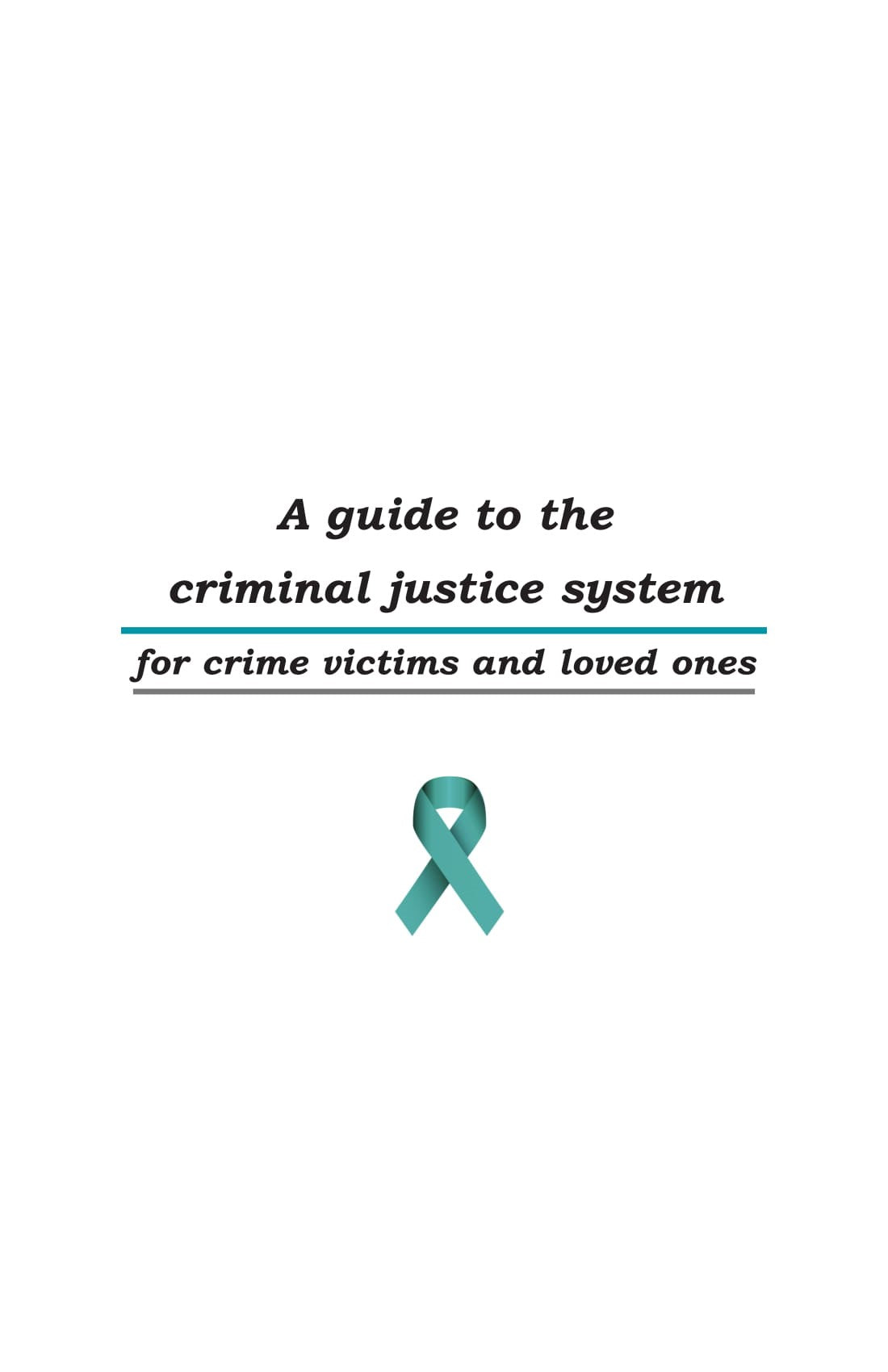 A Guide to the Criminal Justice System for Crime Victims and Loved Ones Pamphlet:  (set of 50)