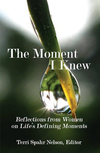 The Moment I Knew: Reflections from Women on Life's Defining Moments (Book)