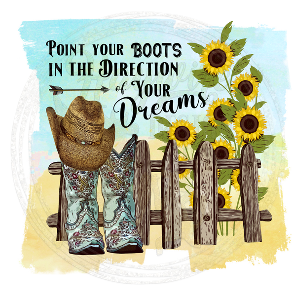 POINT YOUR BOOTS IN THE DIRECTION OF YOUR DREAMS - With & Without Background