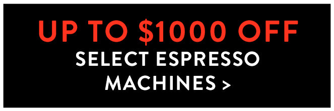 Up to $1000 Off Select Espresso Machines