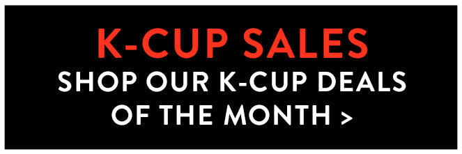 Shop our K-Cup Deals of the Month