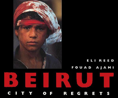 Beirut: City of Regrets - Eli Reed