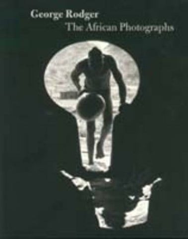 George Rodger: The African Photographs