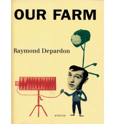 [(Our Farm * * )] [Author: Raymond Depardon] [Sep-2007]