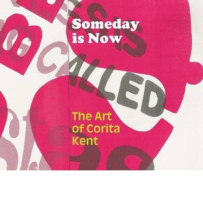 [(Someday is Now: The Art of Corita Kent)] [ Edited by Ian Berry, Edited by Michael Duncan ] [August, 2013]