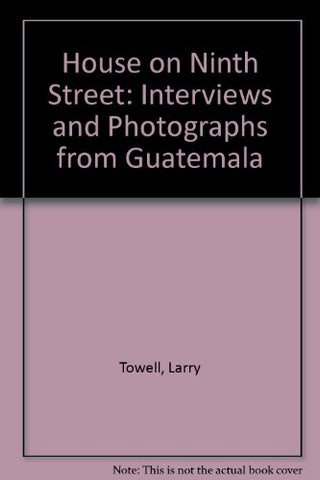 House on Ninth Street: Interviews and Photographs from Guatemala - Larry Towell