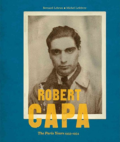 [Robert Capa: The Paris Years 1933-54] (By: Bernard Lebrun) [published: March, 2012]