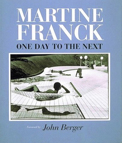 Martine Franck: One Day to the Next by John Berger (1998-11-02)