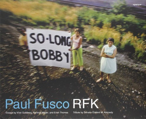 Paul Fusco: RFK by Kennedy, Edward, Mailer, Norman, Thomas, Evan (2008) Hardcover