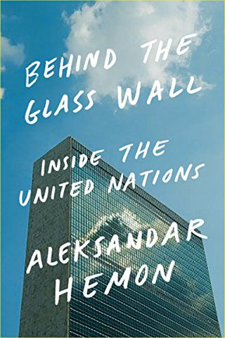Behind the Glass Wall: Inside the United Nations - Peter van Agtmael