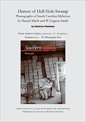 Heroes of Hell Hole Swamp: Photographs of South Carolina Midwives by Hansel Mieth and W. Eugene Smith: An article from Southern Cultures 17:2, The Photography Issue