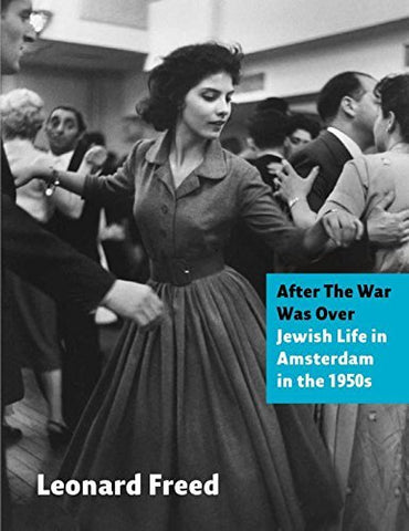 After The War Was Over: Jewish Life in Amsterdam in the 1950s by Leonard Freed (2015-11-09)