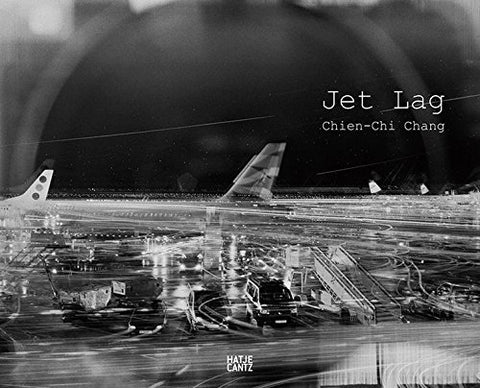 Chien-Chi Chang: Jet Lag by Anna-Patricia Kahn (2015-09-15)