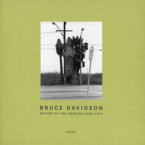 Bruce Davidson: Nature of Los Angeles 2008 - 2013 by Bruce Davidson (2015-07-27)