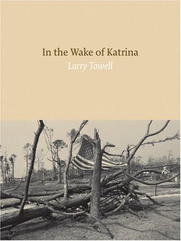 In the Wake of Katrina - Larry Towell