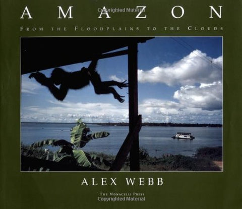 Amazon: From the Floodplains to the Clouds by Webb, Alex (1998) Hardcover