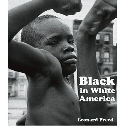 [( Black in White America )] [by: Leonard Freed] [Jul-2010]