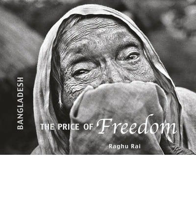 [(Bangladesh: the Price of Freedom )] [Author: Raghu Rai] [Sep-2013]