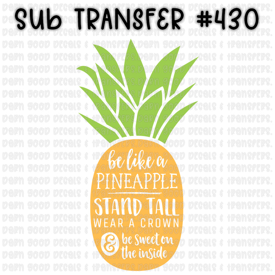 430 •• Be Like A Pineapple Quote Inside A Pineapple Sublimation Transfer