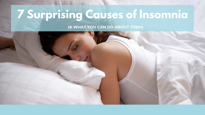 7 Surprising Causes of Insomnia (and What You Can do About Them)