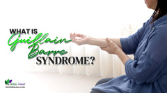 What is Guillain Barre Syndrome? Cause & Natural Treatment Options Available That May Help