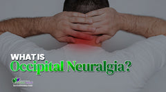 What is Occipital Neuralgia? Occipital Neuralgia Causes, Symptoms and Treatments for Occipital Neuralgia