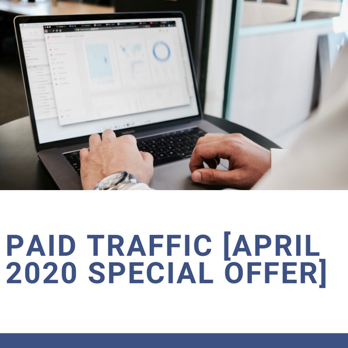 Paid Traffic [April 2020 Special Offer]