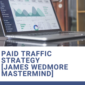 Paid Traffic Strategy [James Wedmore Mastermind Group]