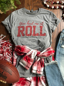 You Had Me At Roll tee