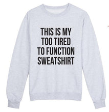 THIS IS MY TOO TIRED.... SWEATSHIRT