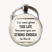 """You Were Given This Life Because You Are Strong Enough"" Inspirational Key Ring"