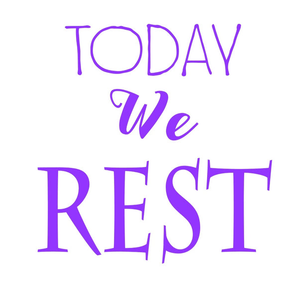 Today We Rest!