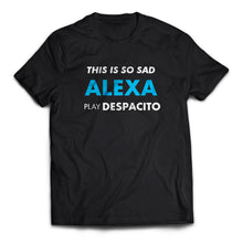 Load image into Gallery viewer, This Is So Sad. Alexa Play Despacito - Dankest Meme Merch