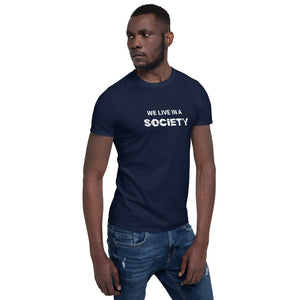 We Live In A Society T-Shirt - Dankest