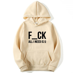 FCK All I Need Is U Hoodie - Dankest