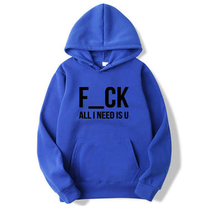 FCK All I Need Is U Hoodie