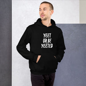 Yeet Or Be Yeeted Hoodie