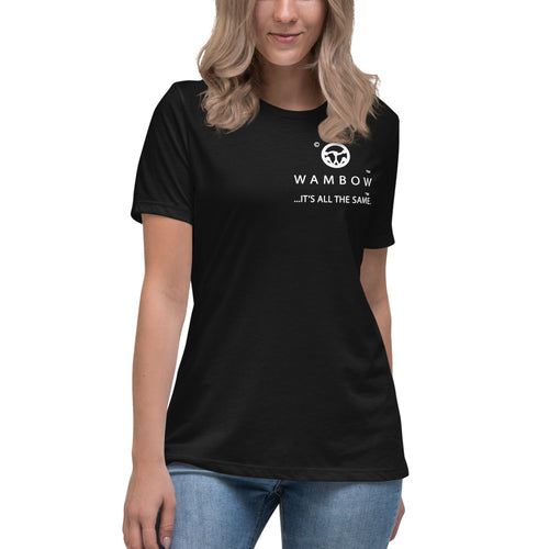 WAMBOW™  ...IT'S ALL THE SAME.™      Women's Relaxed T-Shirt