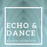 Echo & Dance: A Poetry Workshop