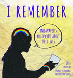 I Remember: Indianapolis Youth Write About Their Lives 2016