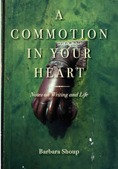 A Commotion in Your Heart: Notes on Writing and Life
