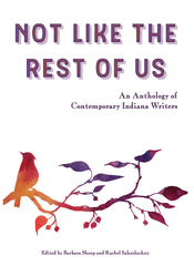 Not Like the Rest of Us: An Anthology of Contemporary Indiana Writers
