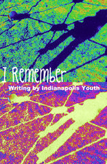 I Remember: Creative Writing by Indianapolis Youth