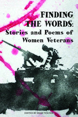 Finding the Words: Stories and Poems by Women Veterans