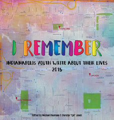 I Remember: Indianapolis Youth Write About Their Lives 2015