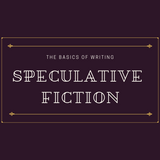 The Basics of Writing Speculative Fiction